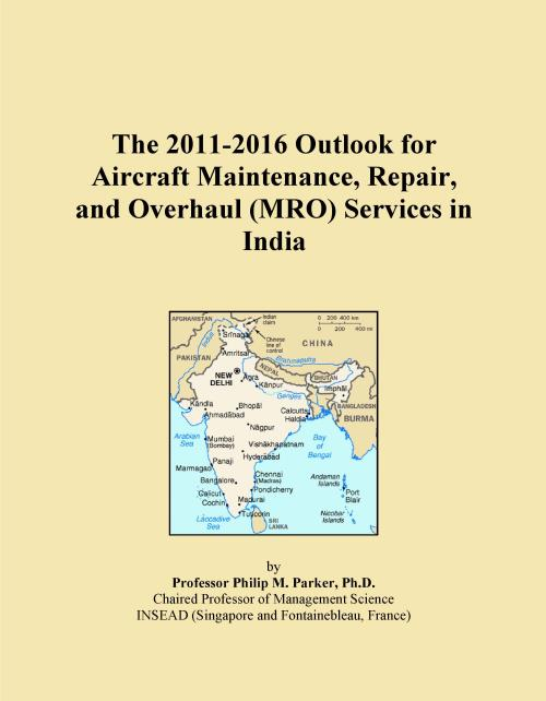 The 2011-2016 Outlook for Aircraft Maintenance, Repair, and Overhaul (MRO) Services in India - Product Image