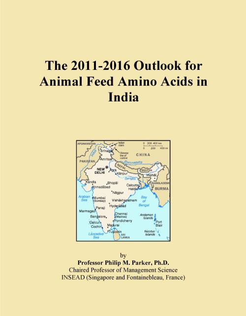 The 2011-2016 Outlook for Animal Feed Amino Acids in India - Product Image