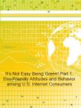 It's Not Easy Being Green! Part 1: Eco-Friendly Attitudes and Behavior among U.S. Internet Consumers - Product Image