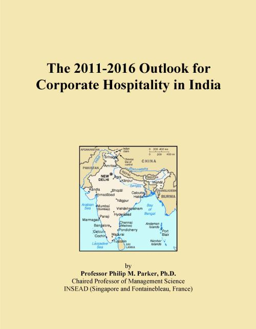 The 2011-2016 Outlook for Corporate Hospitality in India - Product Image