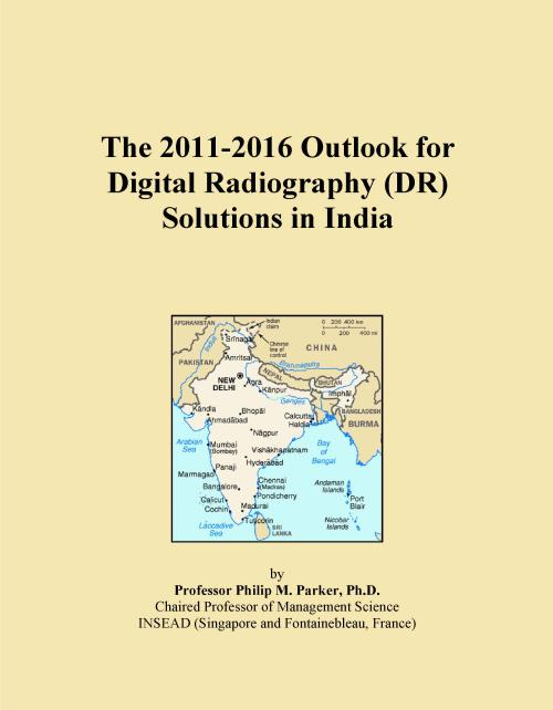 The 2011-2016 Outlook for Digital Radiography (DR) Solutions in India - Product Image