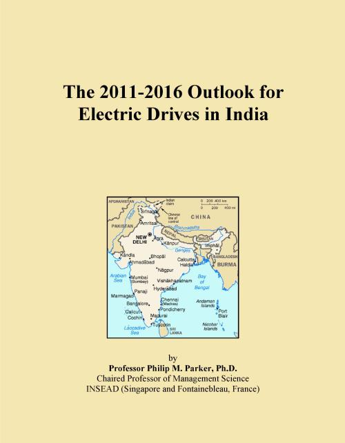 The 2011-2016 Outlook for Electric Drives in India - Product Image