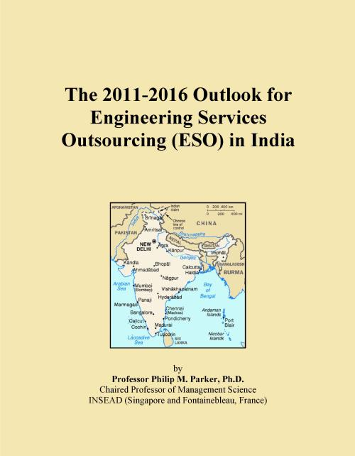 The 2011-2016 Outlook for Engineering Services Outsourcing (ESO) in India - Product Image