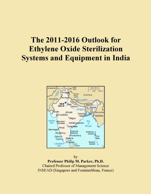 The 2011-2016 Outlook for Ethylene Oxide Sterilization Systems and Equipment in India - Product Image