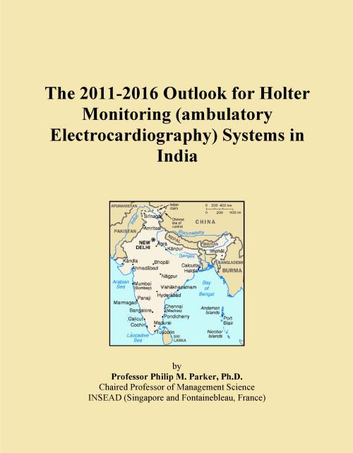 The 2011-2016 Outlook for Holter Monitoring (ambulatory Electrocardiography) Systems in India - Product Image