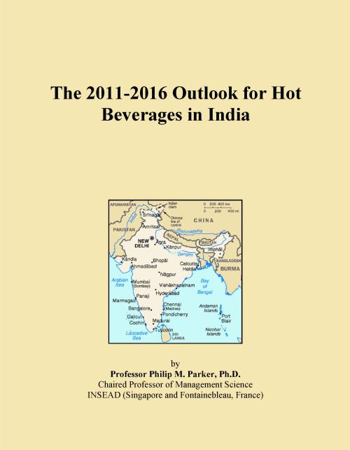 The 2011-2016 Outlook for Hot Beverages in India - Product Image