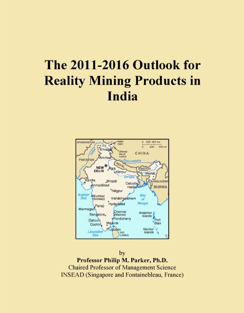 The 2011-2016 Outlook for Reality Mining Products in India - Product Image