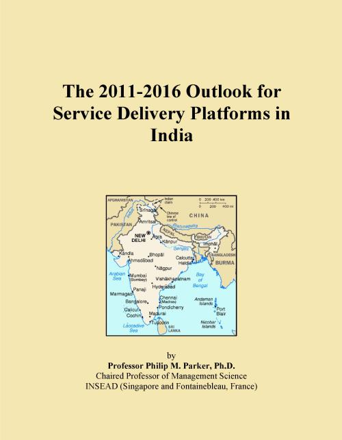 The 2011-2016 Outlook for Service Delivery Platforms in India - Product Image