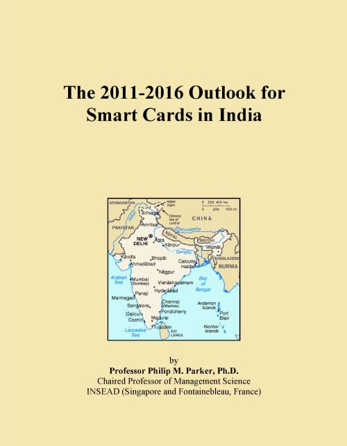 The 2011-2016 Outlook for Smart Cards in India - Product Image