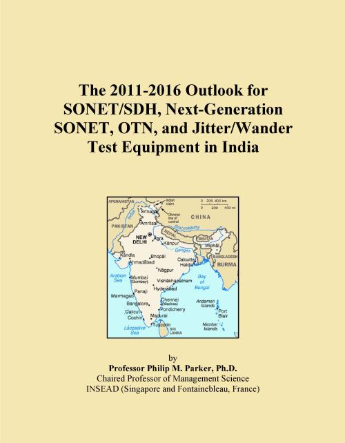 The 2011-2016 Outlook for SONET/SDH, Next-Generation SONET, OTN, and Jitter/Wander Test Equipment in India - Product Image