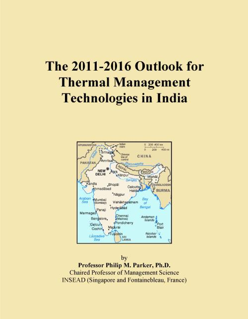 The 2011-2016 Outlook for Thermal Management Technologies in India - Product Image