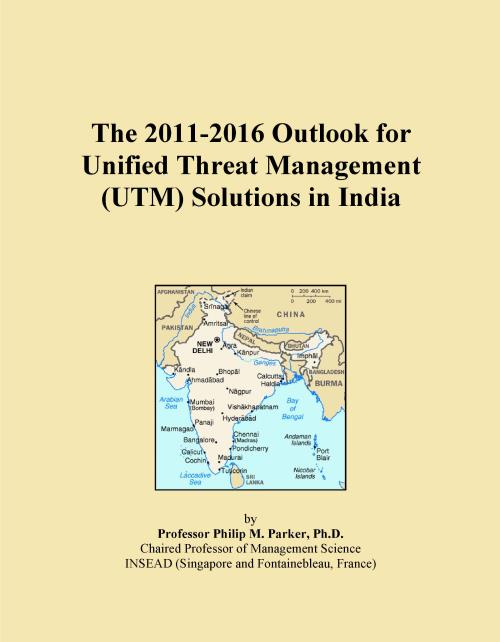 The 2011-2016 Outlook for Unified Threat Management (UTM) Solutions in India - Product Image