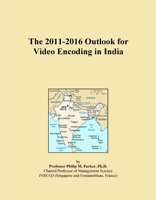 The 2011-2016 Outlook for Video Encoding in India - Product Image