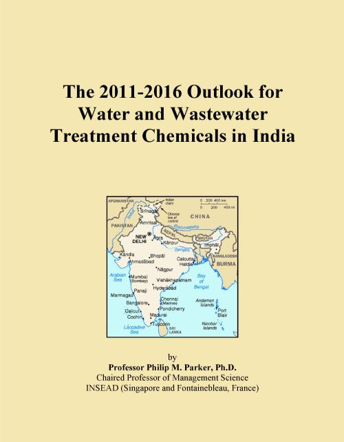 The 2011-2016 Outlook for Water and Wastewater Treatment Chemicals in India - Product Image