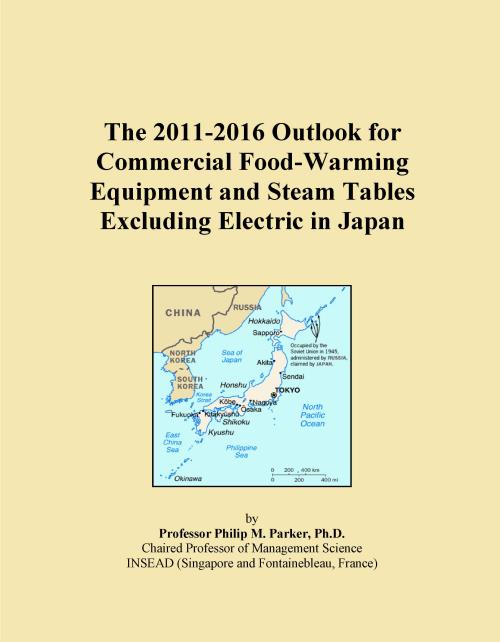 The 2011-2016 Outlook for Commercial Food-Warming Equipment and Steam Tables Excluding Electric in Japan - Product Image