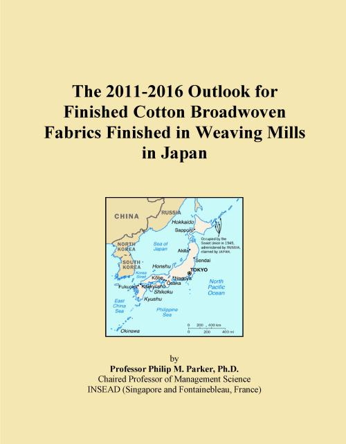 The 2011-2016 Outlook for Finished Cotton Broadwoven Fabrics Finished in Weaving Mills in Japan - Product Image