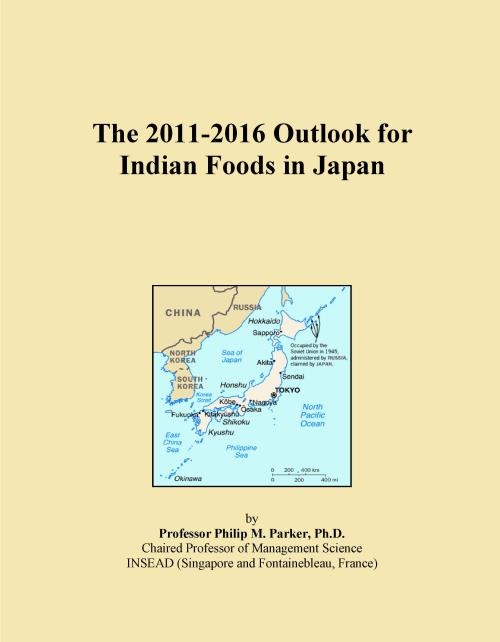 The 2011-2016 Outlook for Indian Foods in Japan - Product Image