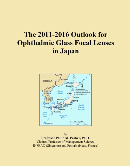 The 2011-2016 Outlook for Ophthalmic Glass Focal Lenses in Japan - Product Image