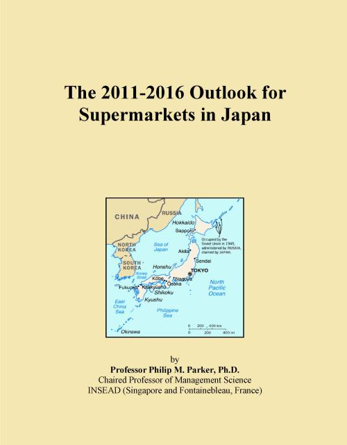 The 2011-2016 Outlook for Supermarkets in Japan - Product Image