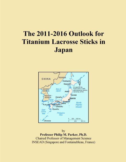 The 2011-2016 Outlook for Titanium Lacrosse Sticks in Japan - Product Image