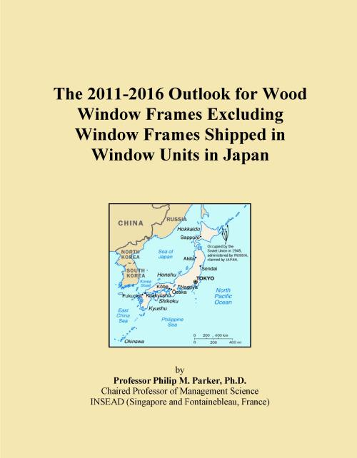 The 2011-2016 Outlook for Wood Window Frames Excluding Window Frames Shipped in Window Units in Japan - Product Image
