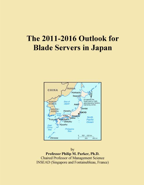 The 2011-2016 Outlook for Blade Servers in Japan - Product Image