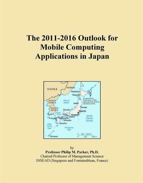 The 2011-2016 Outlook for Mobile Computing Applications in Japan - Product Image