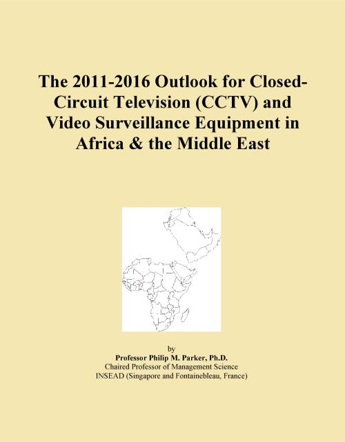 The 2011-2016 Outlook for Closed-Circuit Television (CCTV) and Video Surveillance Equipment in Africa & the Middle East - Product Image