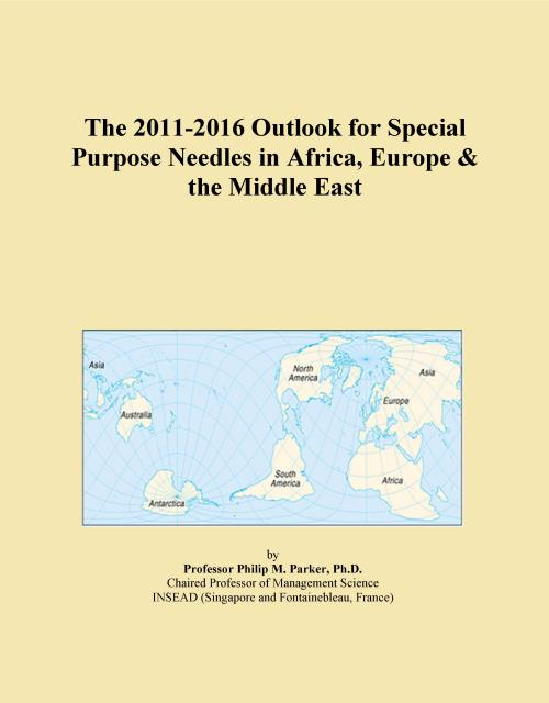 The 2011-2016 Outlook for Special Purpose Needles in Africa, Europe & the Middle East - Product Image