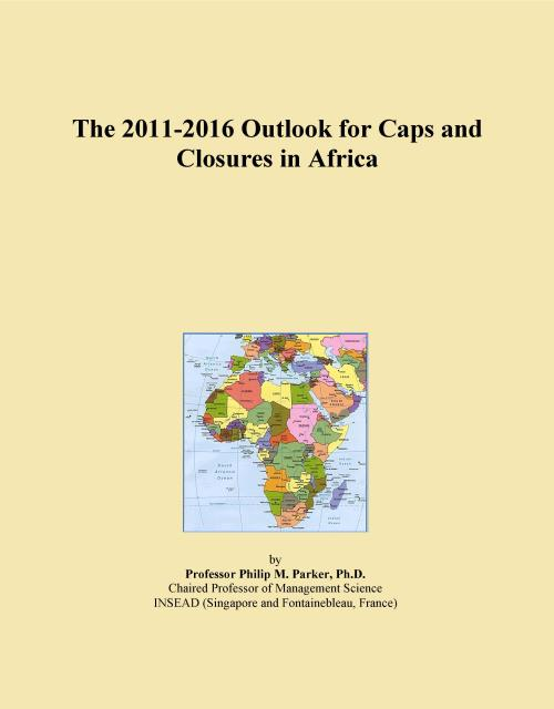 The 2011-2016 Outlook for Caps and Closures in Africa - Product Image