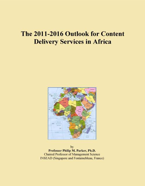 The 2011-2016 Outlook for Content Delivery Services in Africa - Product Image