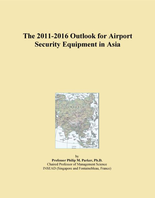 The 2011-2016 Outlook for Airport Security Equipment in Asia - Product Image