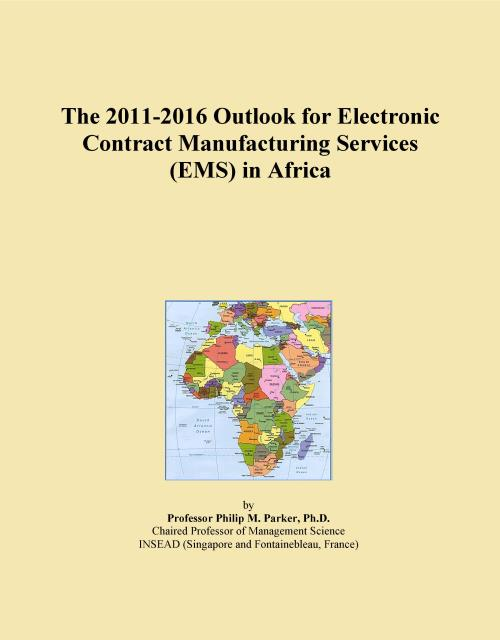 The 2011-2016 Outlook for Electronic Contract Manufacturing Services (EMS) in Africa - Product Image