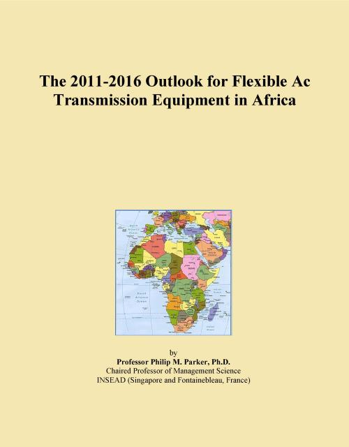 The 2011-2016 Outlook for Flexible Ac Transmission Equipment in Africa - Product Image