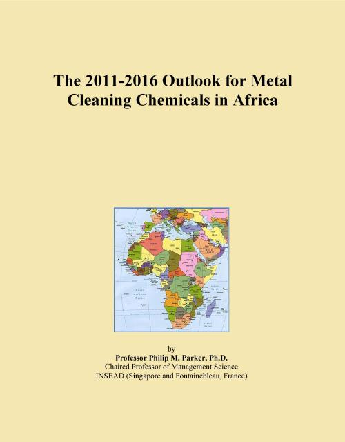 The 2011-2016 Outlook for Metal Cleaning Chemicals in Africa - Product Image