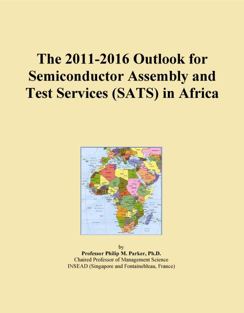 The 2011-2016 Outlook for Semiconductor Assembly and Test Services (SATS) in Africa - Product Image