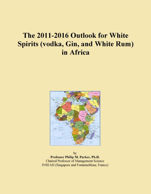 The 2011-2016 Outlook for White Spirits (vodka, Gin, and White Rum) in Africa - Product Image