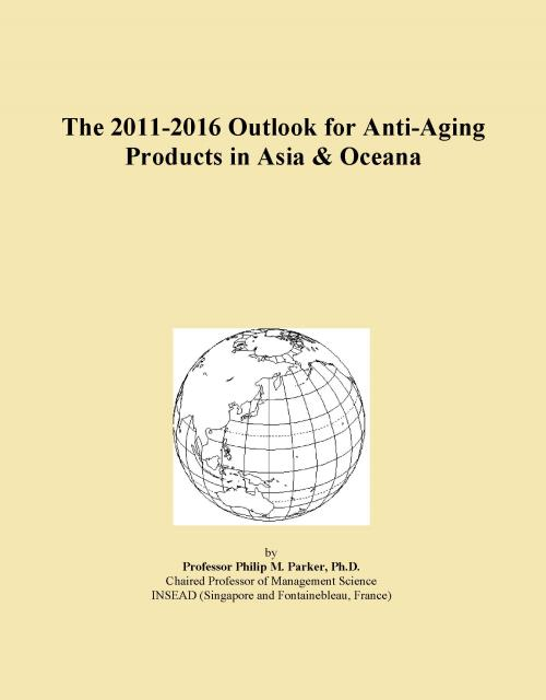 The 2011-2016 Outlook for Anti-Aging Products in Asia & Oceana - Product Image