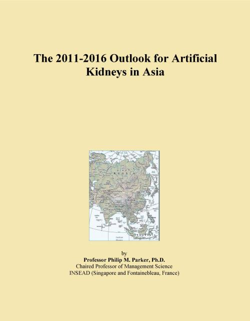 The 2011-2016 Outlook for Artificial Kidneys in Asia - Product Image