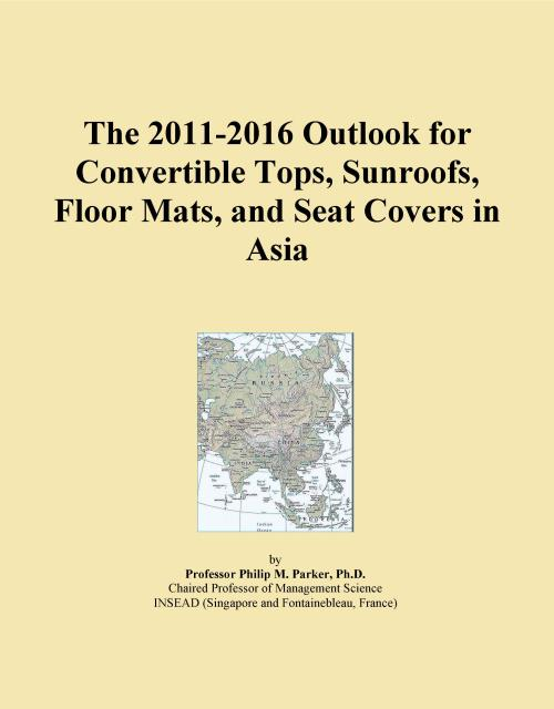 The 2011-2016 Outlook for Convertible Tops, Sunroofs, Floor Mats, and Seat Covers in Asia - Product Image