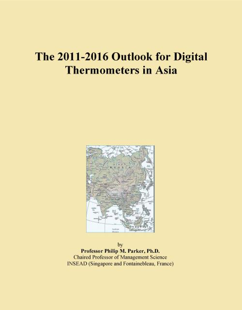 The 2011-2016 Outlook for Digital Thermometers in Asia - Product Image