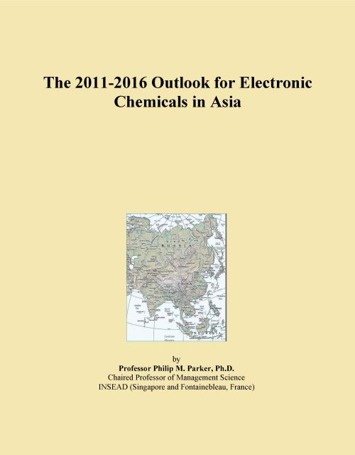 The 2011-2016 Outlook for Electronic Chemicals in Asia - Product Image