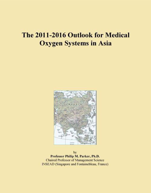 The 2011-2016 Outlook for Medical Oxygen Systems in Asia - Product Image