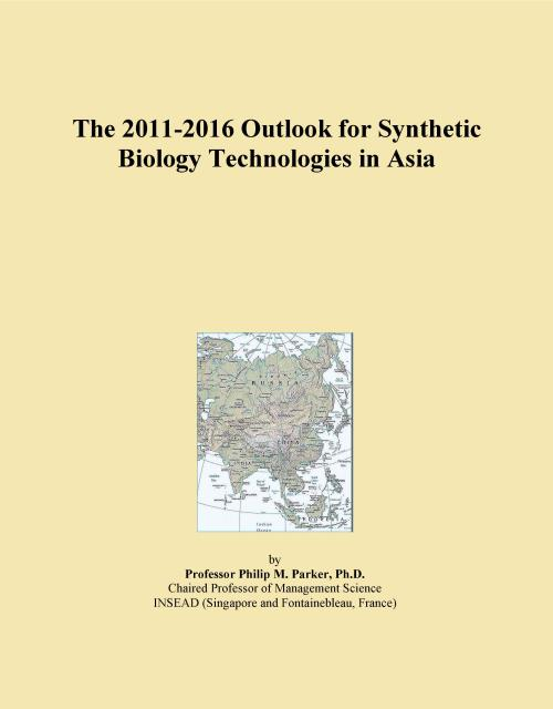 The 2011-2016 Outlook for Synthetic Biology Technologies in Asia - Product Image