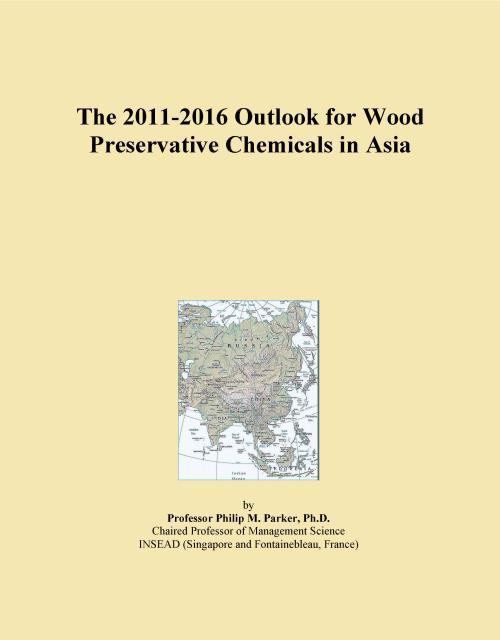 The 2011-2016 Outlook for Wood Preservative Chemicals in Asia - Product Image