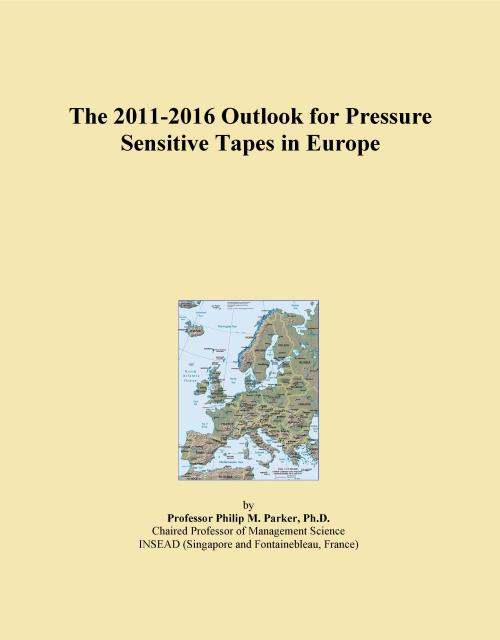 The 2011-2016 Outlook for Pressure Sensitive Tapes in Europe - Product Image