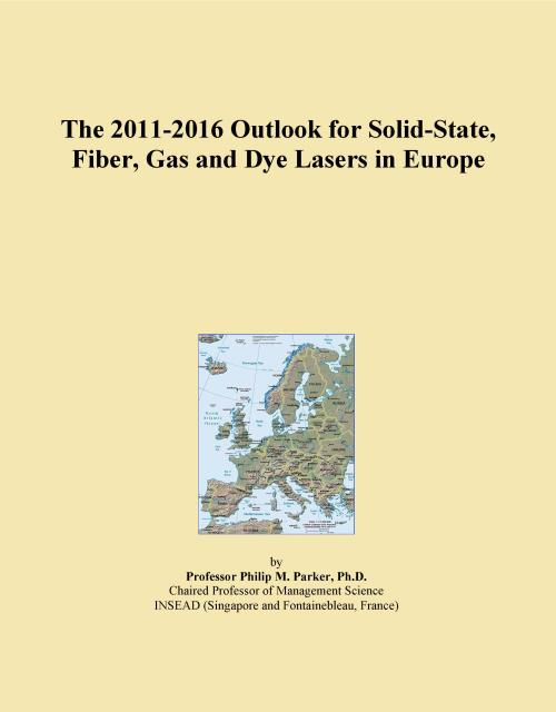 The 2011-2016 Outlook for Solid-State, Fiber, Gas and Dye Lasers in Europe - Product Image
