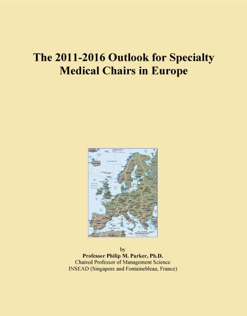 The 2011-2016 Outlook for Specialty Medical Chairs in Europe - Product Image