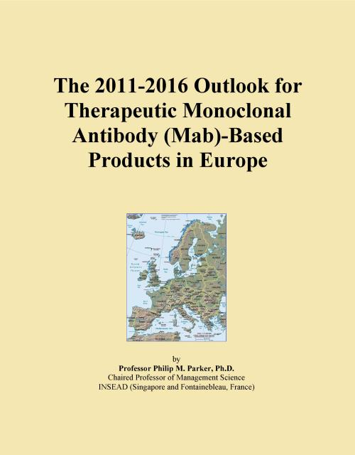 The 2011-2016 Outlook for Therapeutic Monoclonal Antibody (Mab)-Based Products in Europe - Product Image