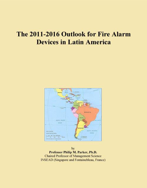 The 2011-2016 Outlook for Fire Alarm Devices in Latin America - Product Image